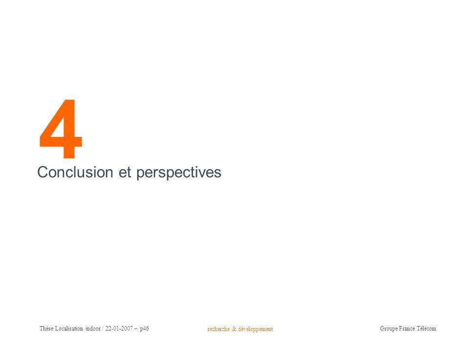 recherche & développement Groupe France Télécom Thèse Localisation indoor / 22-01-2007 – p46 4 Conclusion et perspectives
