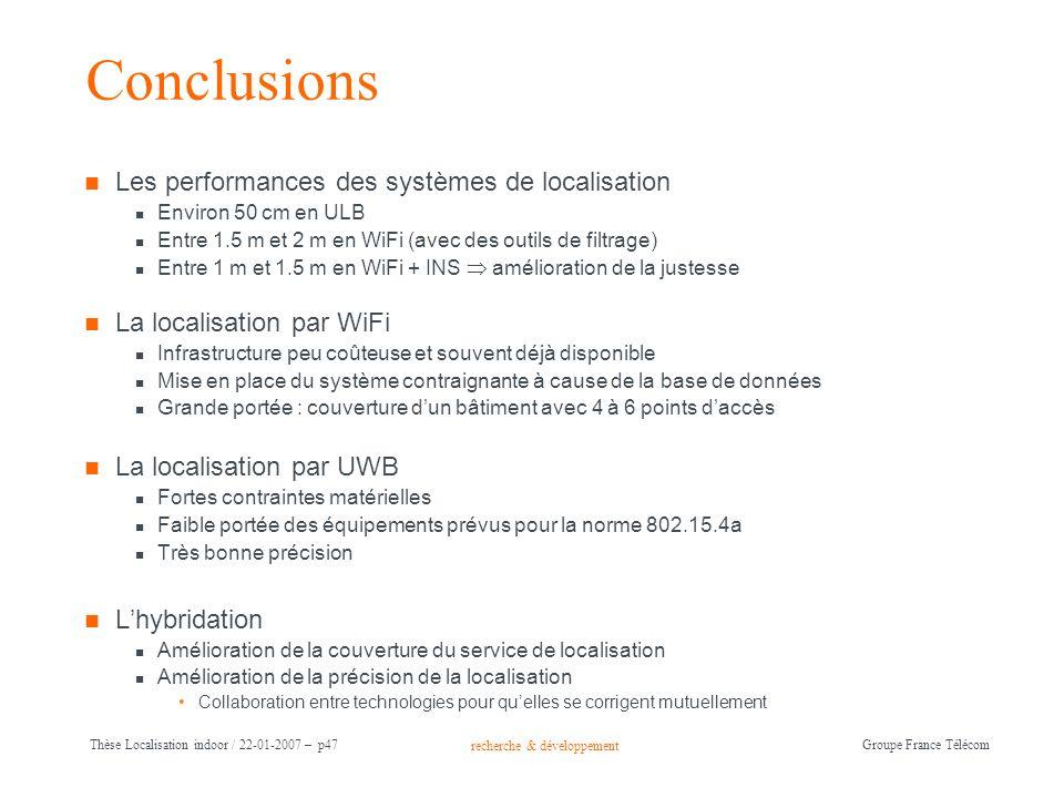 recherche & développement Groupe France Télécom Thèse Localisation indoor / 22-01-2007 – p47 Conclusions Les performances des systèmes de localisation