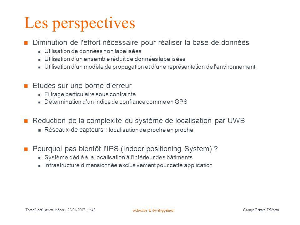 recherche & développement Groupe France Télécom Thèse Localisation indoor / 22-01-2007 – p48 Les perspectives Diminution de l'effort nécessaire pour r