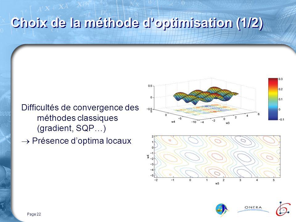 Page 22 Choix de la méthode doptimisation (1/2) Difficultés de convergence des méthodes classiques (gradient, SQP…) Présence doptima locaux