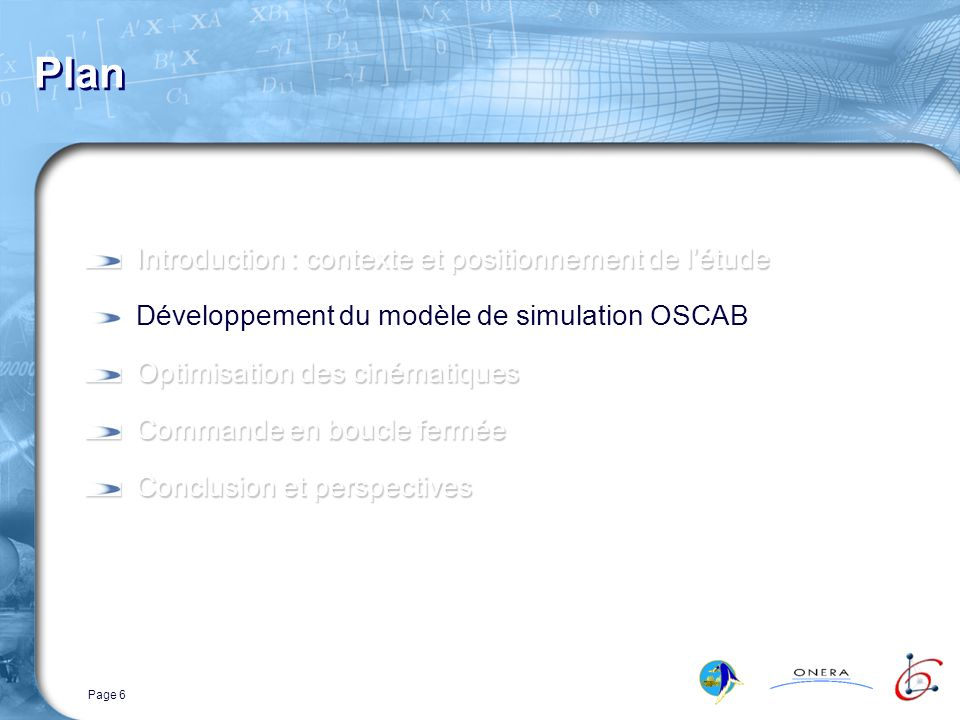 Page 6 Plan Introduction : contexte et positionnement de létude Développement du modèle de simulation OSCAB Optimisation des cinématiques Commande en boucle fermée Conclusion et perspectives