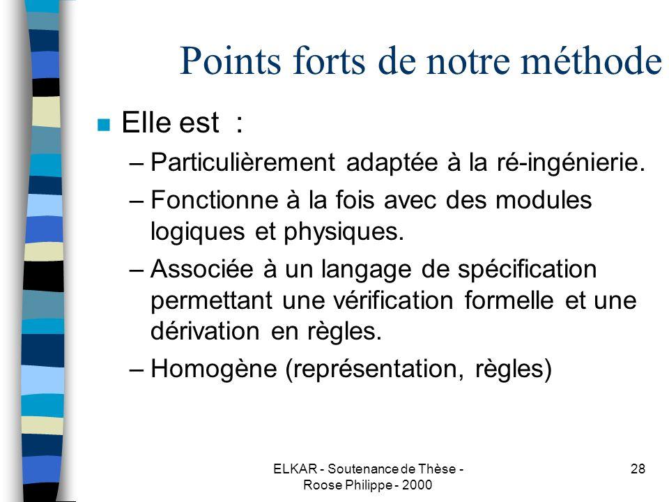 ELKAR - Soutenance de Thèse - Roose Philippe - 2000 28 Points forts de notre méthode n Elle est : –Particulièrement adaptée à la ré-ingénierie.