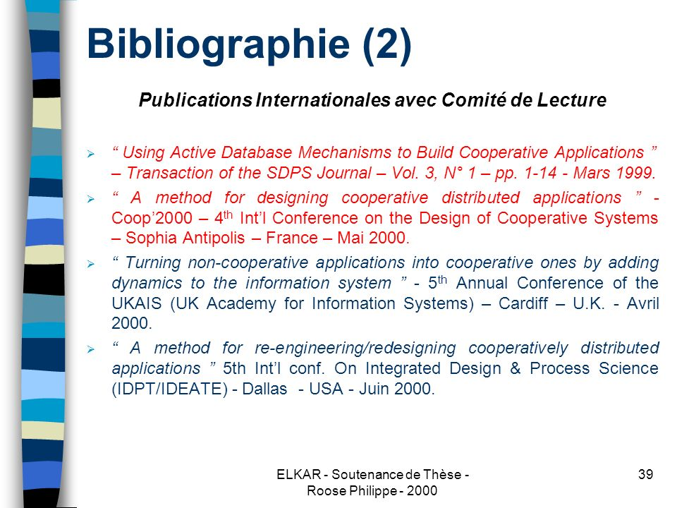 ELKAR - Soutenance de Thèse - Roose Philippe - 2000 39 Bibliographie (2) Publications Internationales avec Comité de Lecture Using Active Database Mec
