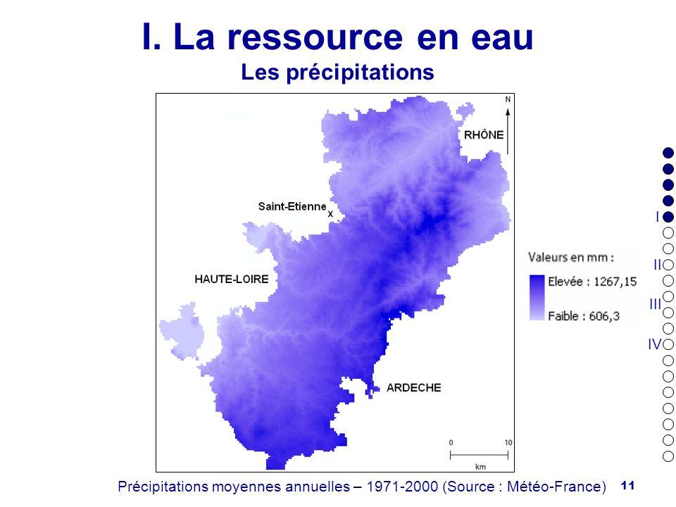 11 I. La ressource en eau Les précipitations Précipitations moyennes annuelles – 1971-2000 (Source : Météo-France) I II III IV