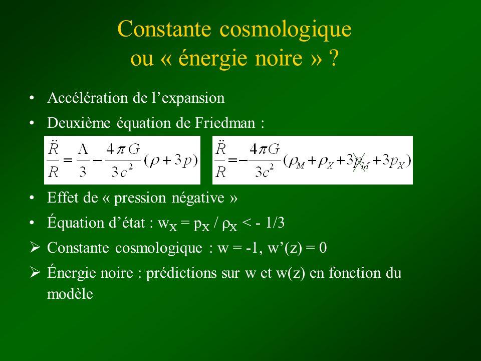 Constante cosmologique ou « énergie noire » ? Accélération de lexpansion Deuxième équation de Friedman : Effet de « pression négative » Équation détat