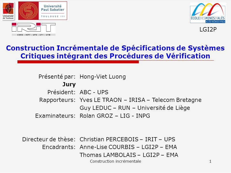 Construction incrémentale12 État de lart Raffinement Notion informelle: Passage de labstrait au concret => ajout de détails + réduction de lindéterminisme.