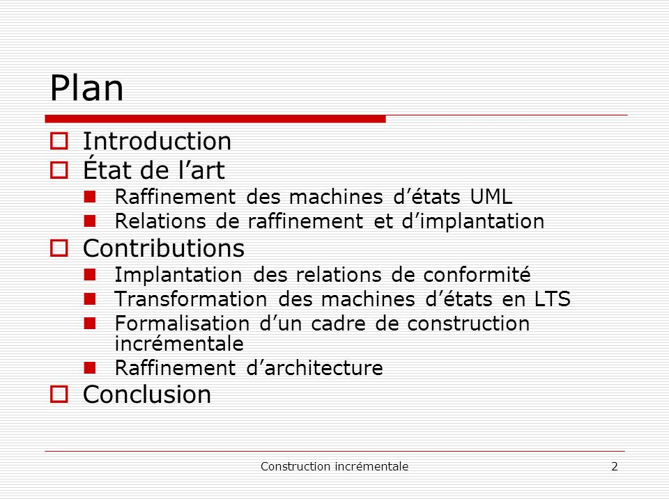 Construction incrémentale23 Implantation des relations de conformité Théorème: Soient p et q deux LTS Corollaire: Soient p et q deux LTS q con f p, M erge ( A ( p ) ; A ( q )) % ¦ A ( q ) : q con f p, q re d M erge ( p ; q ) :