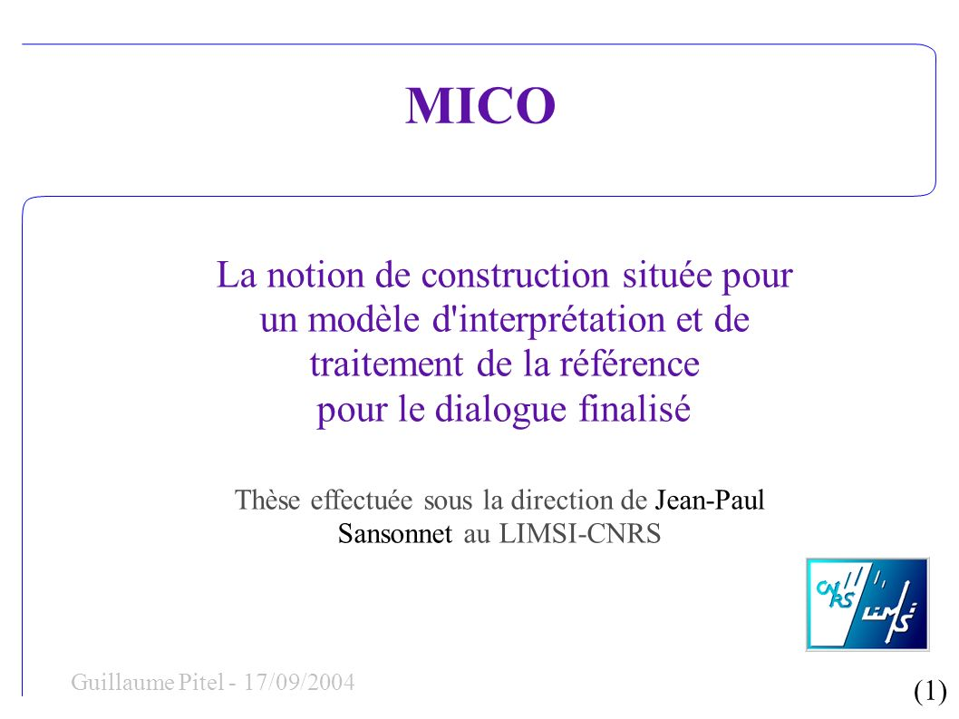 (1) Guillaume Pitel - 17/09/2004 La notion de construction située pour un modèle d'interprétation et de traitement de la référence pour le dialogue fi