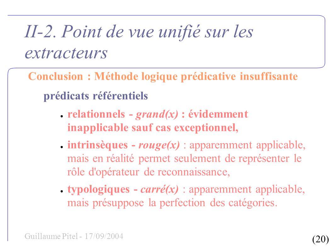 (20) Guillaume Pitel - 17/09/2004 II-2. Point de vue unifié sur les extracteurs Conclusion : Méthode logique prédicative insuffisante prédicats référe