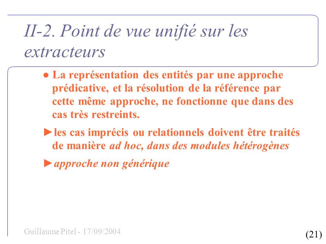 (21) Guillaume Pitel - 17/09/2004 II-2. Point de vue unifié sur les extracteurs La représentation des entités par une approche prédicative, et la réso