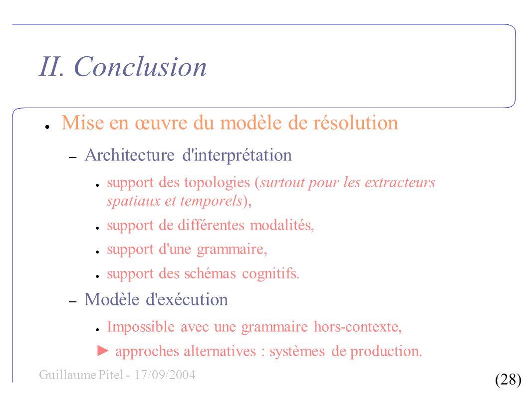 (28) Guillaume Pitel - 17/09/2004 II. Conclusion Mise en œuvre du modèle de résolution – Architecture d'interprétation support des topologies (surtout