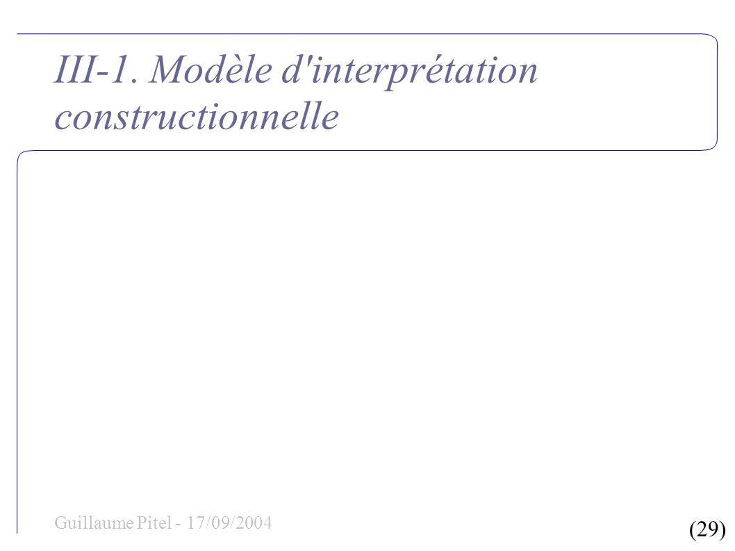 (29) Guillaume Pitel - 17/09/2004 III-1. Modèle d'interprétation constructionnelle