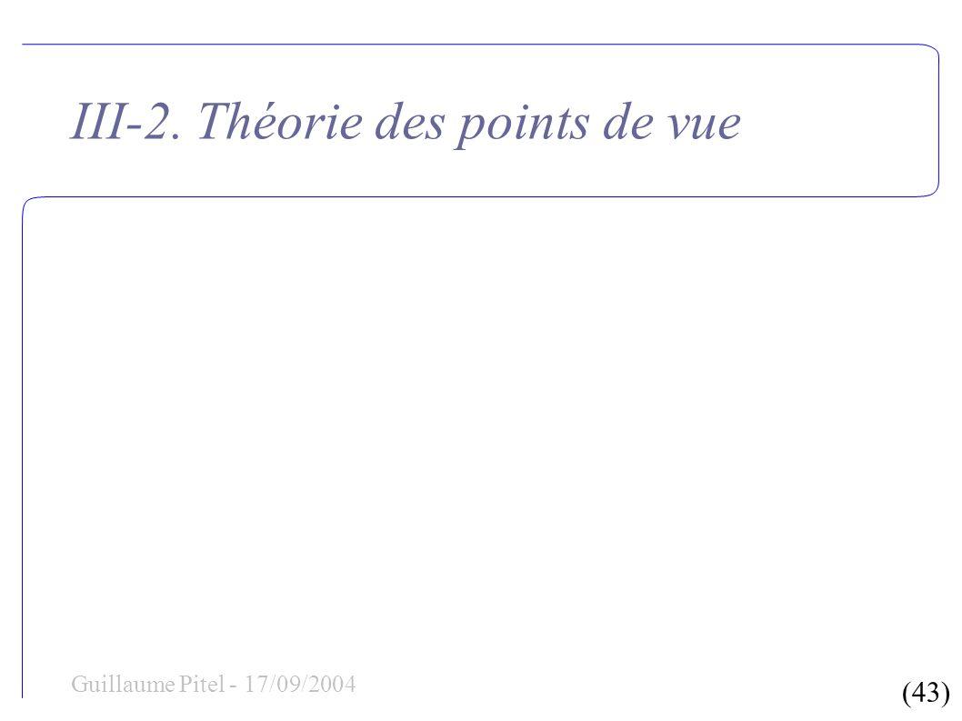 (43) Guillaume Pitel - 17/09/2004 III-2. Théorie des points de vue