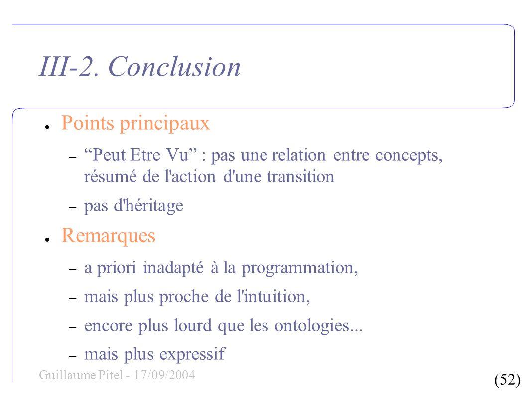 (52) Guillaume Pitel - 17/09/2004 III-2. Conclusion Points principaux – Peut Etre Vu : pas une relation entre concepts, résumé de l'action d'une trans