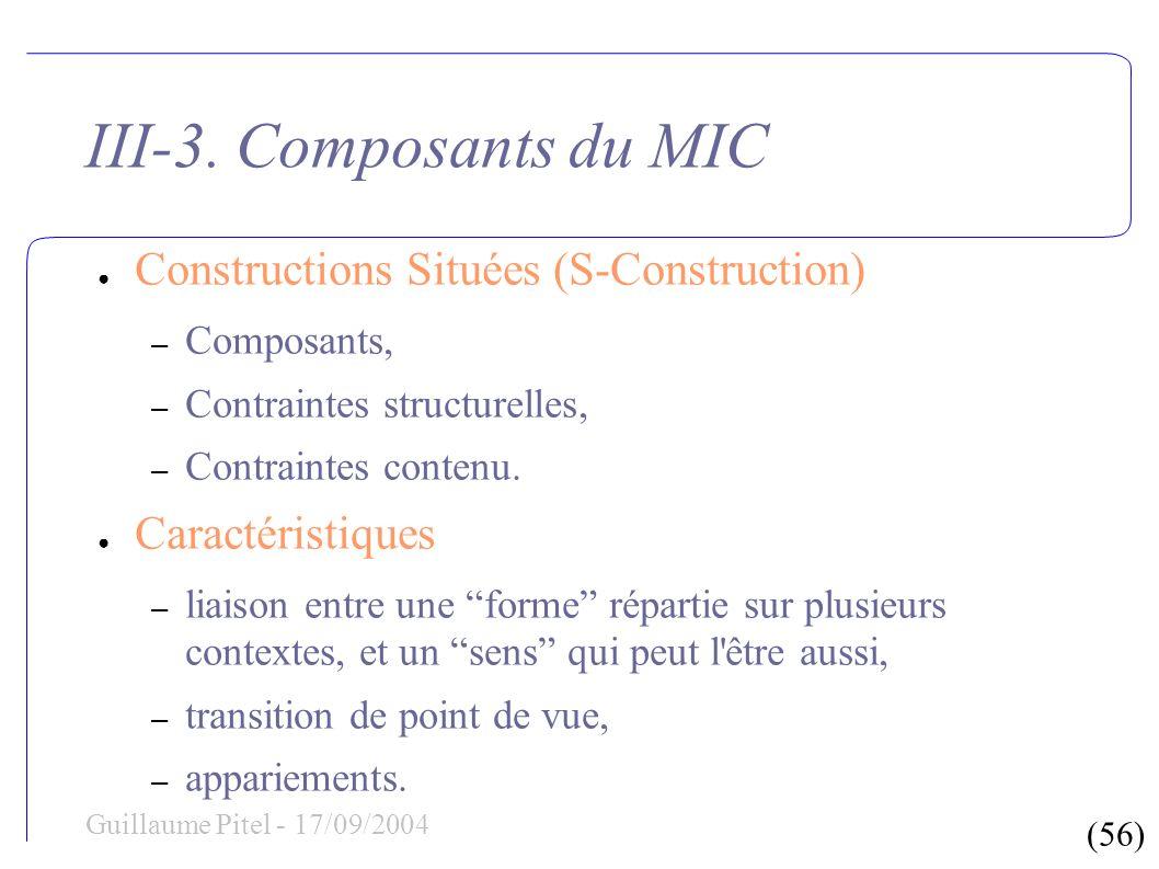 (56) Guillaume Pitel - 17/09/2004 III-3. Composants du MIC Constructions Situées (S-Construction) – Composants, – Contraintes structurelles, – Contrai