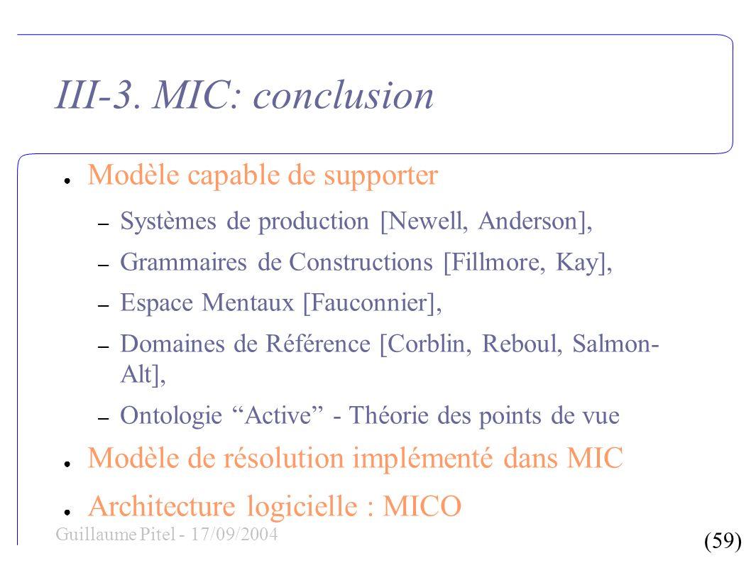 (59) Guillaume Pitel - 17/09/2004 III-3. MIC: conclusion Modèle capable de supporter – Systèmes de production [Newell, Anderson], – Grammaires de Cons