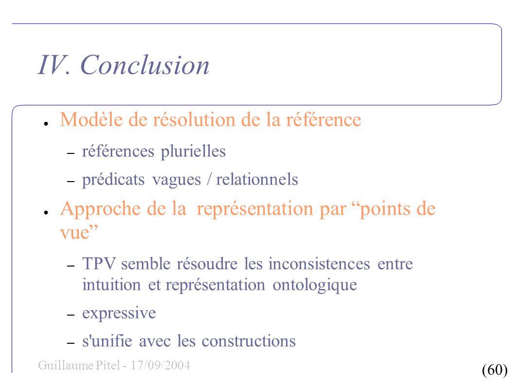 (60) Guillaume Pitel - 17/09/2004 IV. Conclusion Modèle de résolution de la référence – références plurielles – prédicats vagues / relationnels Approc