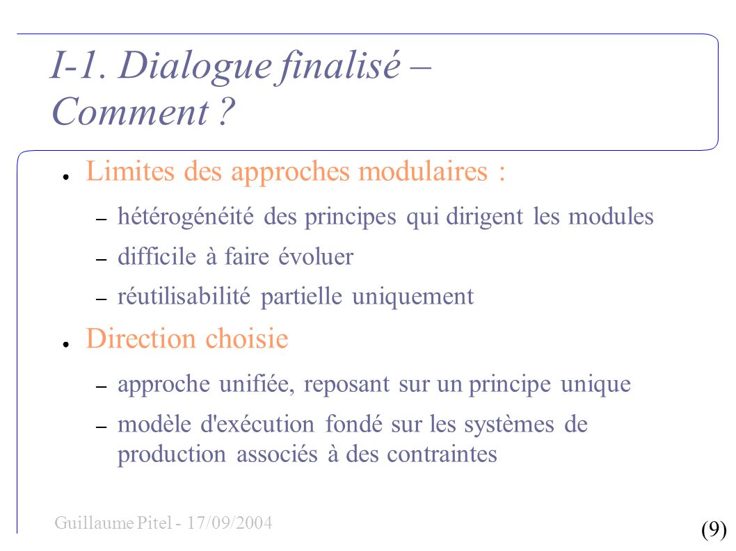 (9) Guillaume Pitel - 17/09/2004 I-1. Dialogue finalisé – Comment .