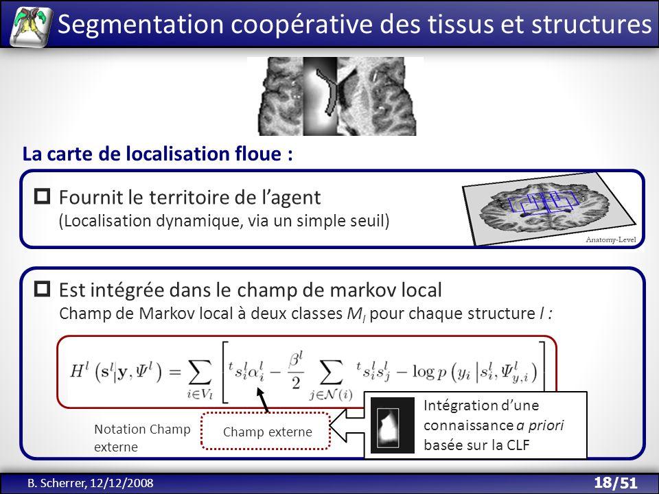 /51 Champ de Markov local à deux classes M l pour chaque structure l : Champ externe Intégration dune connaissance a priori basée sur la CLF Segmentat