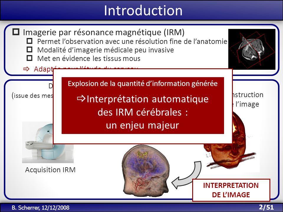 /51 Introduction : la segmentation Parmi les outils dinterprétation : la segmentation des IRM cérébrales But : attribuer à chaque voxel une étiquette de classe parmi K classes 3 B.