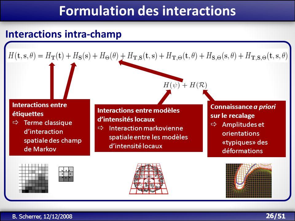 /51 Formulation des interactions 26 B. Scherrer, 12/12/2008 Interactions intra-champ Interactions entre étiquettes Terme classique dinteraction spatia