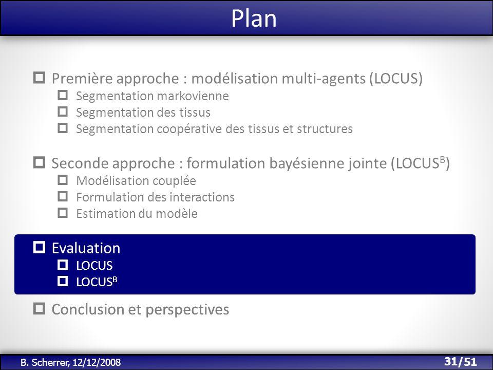 /51 Plan 31 B. Scherrer, 12/12/2008 Première approche : modélisation multi-agents (LOCUS) Segmentation markovienne Segmentation des tissus Segmentatio