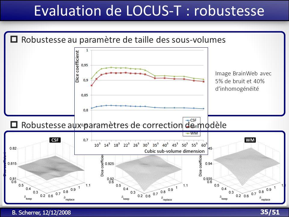 /51 Evaluation de LOCUS-T : robustesse 35 B. Scherrer, 12/12/2008 Robustesse au paramètre de taille des sous-volumes Robustesse aux paramètres de corr