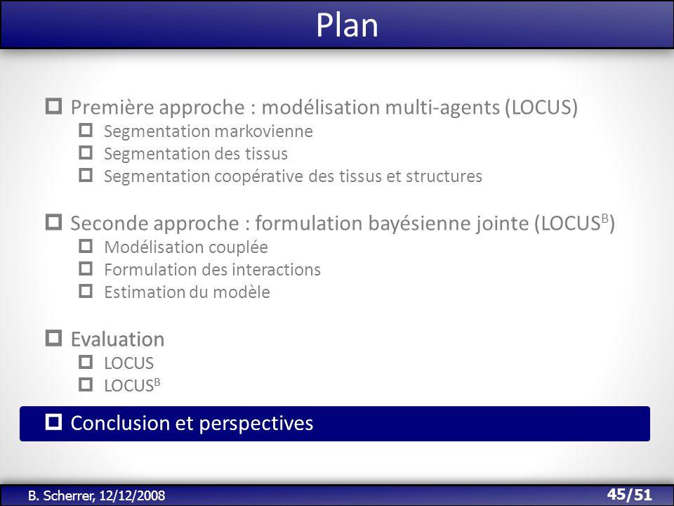 /51 Plan 45 B. Scherrer, 12/12/2008 Première approche : modélisation multi-agents (LOCUS) Segmentation markovienne Segmentation des tissus Segmentatio
