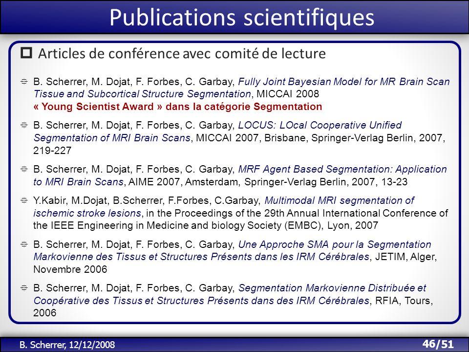 /51 Publications scientifiques 46 B. Scherrer, 12/12/2008 B. Scherrer, M. Dojat, F. Forbes, C. Garbay, Fully Joint Bayesian Model for MR Brain Scan Ti