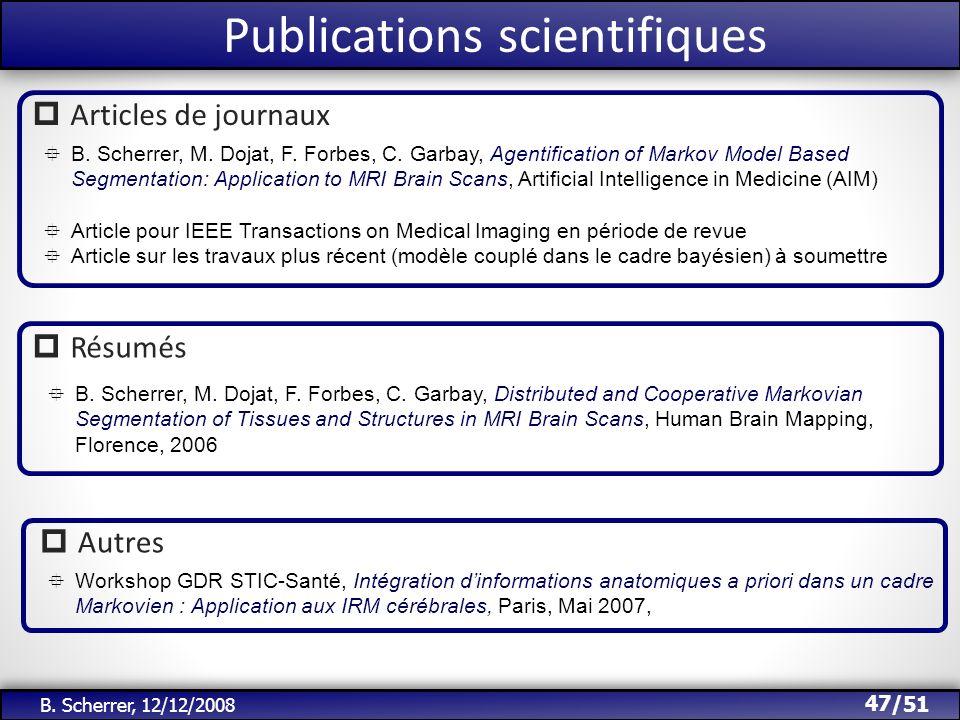 /51 Publications scientifiques 47 B. Scherrer, 12/12/2008 B. Scherrer, M. Dojat, F. Forbes, C. Garbay, Agentification of Markov Model Based Segmentati