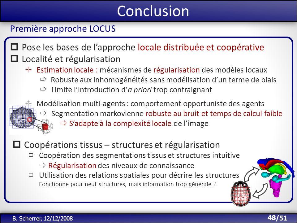 /51 Conclusion 48 B. Scherrer, 12/12/2008 Pose les bases de lapproche locale distribuée et coopérative Localité et régularisation Estimation locale :