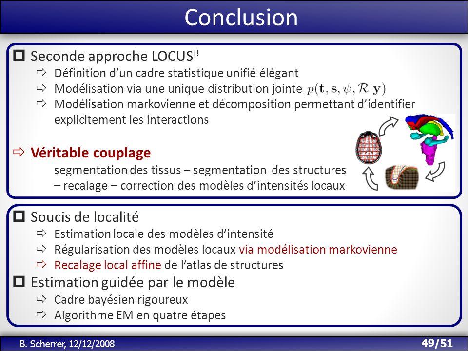 /51 Seconde approche LOCUS B Définition dun cadre statistique unifié élégant Modélisation via une unique distribution jointe Modélisation markovienne