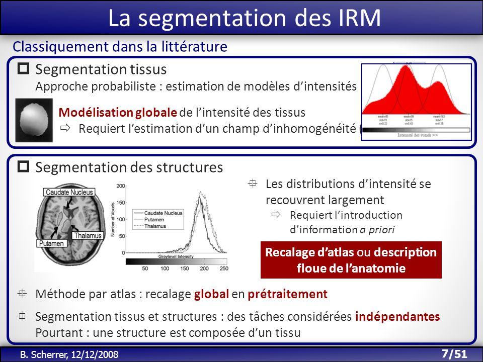 /51 La segmentation des IRM 7 B. Scherrer, 12/12/2008 Méthode par atlas : recalage global en prétraitement Segmentation tissus et structures : des tâc