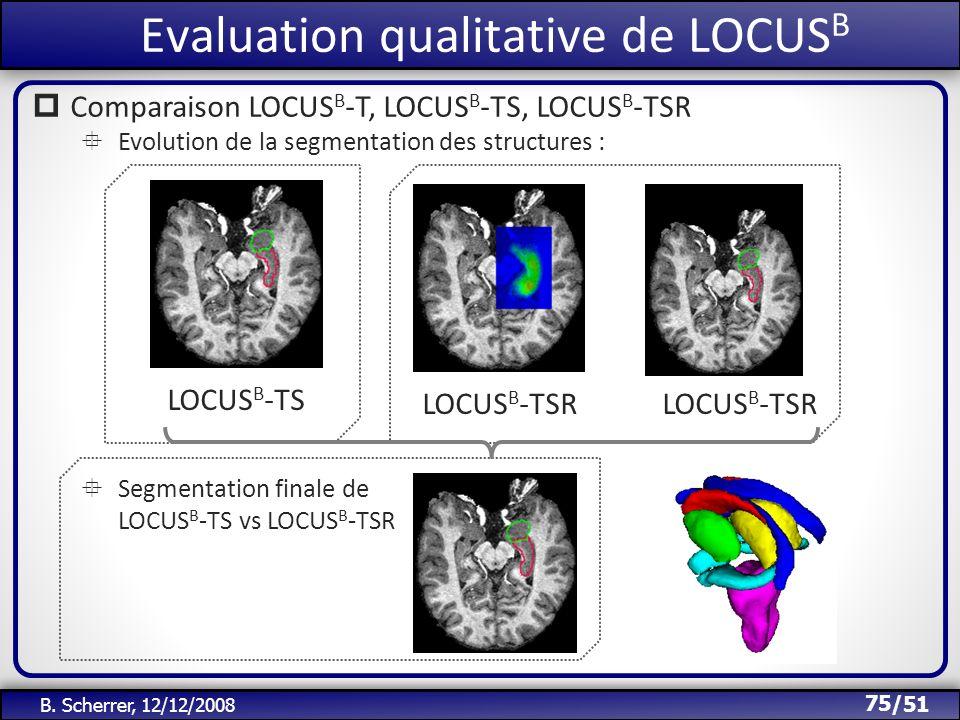/51 Evaluation qualitative de LOCUS B 75 B. Scherrer, 12/12/2008 Comparaison LOCUS B -T, LOCUS B -TS, LOCUS B -TSR Evolution de la segmentation des st