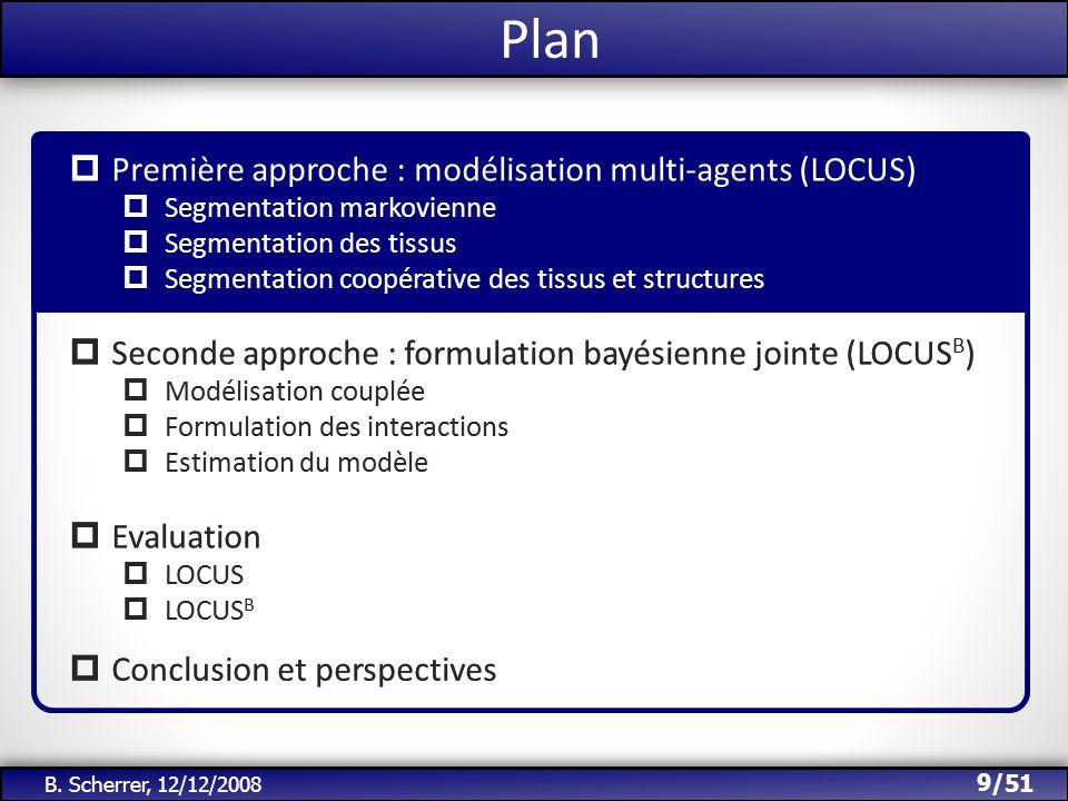 /51 Plan 9 B. Scherrer, 12/12/2008 Première approche : modélisation multi-agents (LOCUS) Segmentation markovienne Segmentation des tissus Segmentation