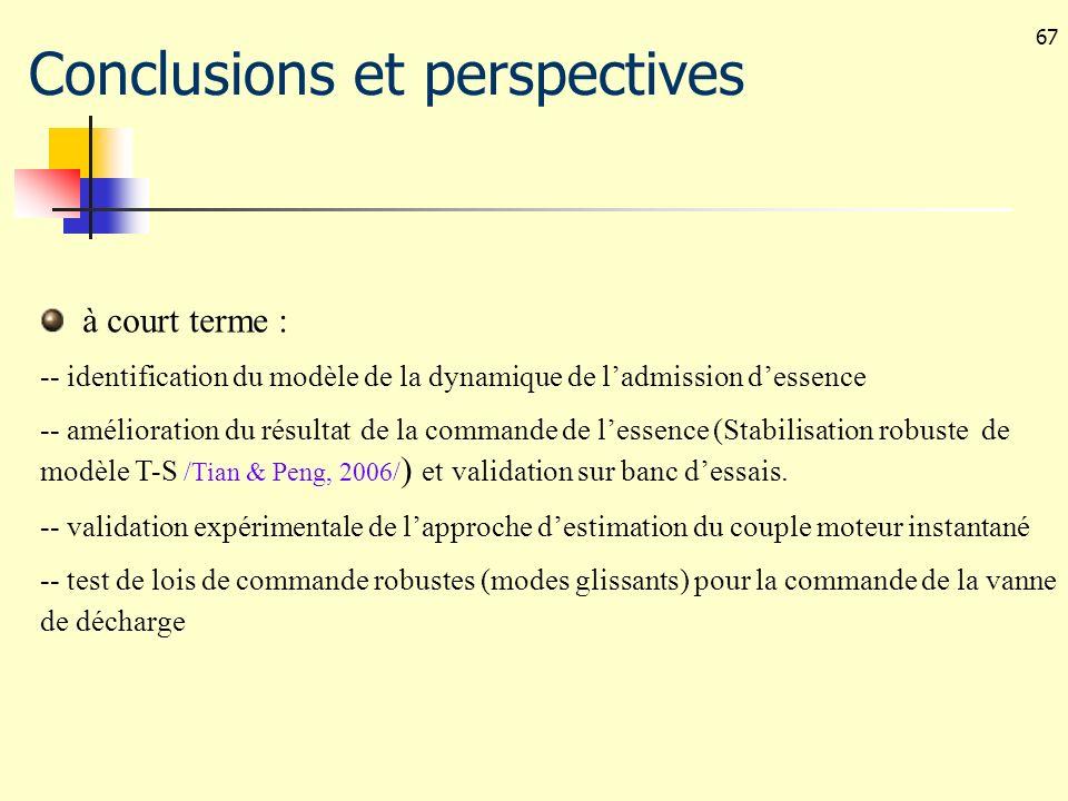 67 Conclusions et perspectives à court terme : -- identification du modèle de la dynamique de ladmission dessence -- amélioration du résultat de la co