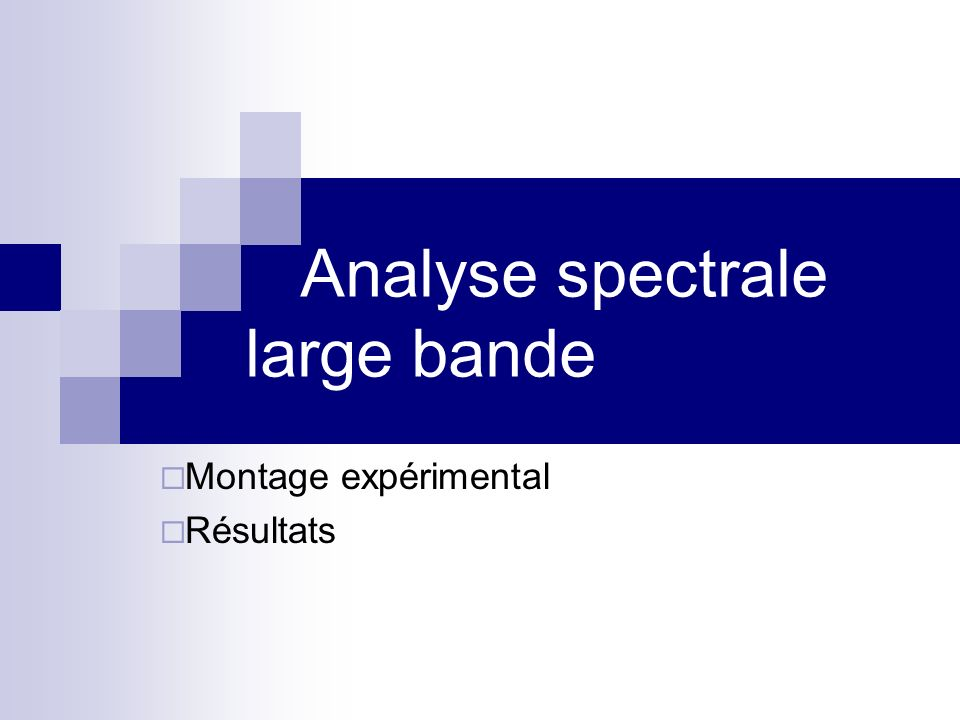 Analyse spectrale large bande Montage expérimental Résultats