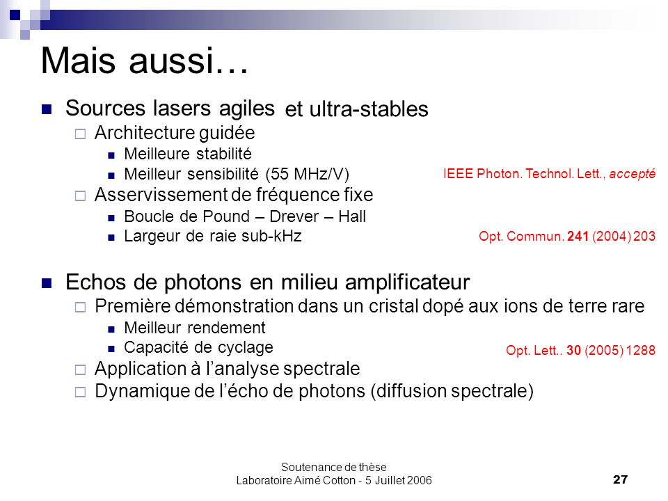 Soutenance de thèse Laboratoire Aimé Cotton - 5 Juillet 200627 Mais aussi… Sources lasers agiles Architecture guidée Meilleure stabilité Meilleur sens