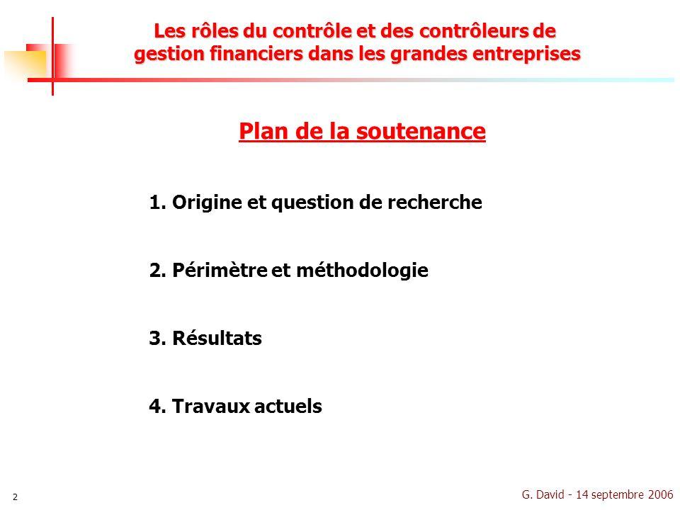 G. David - 14 septembre 2006 2 Les rôles du contrôle et des contrôleurs de gestion financiers dans les grandes entreprises Plan de la soutenance 1. Or