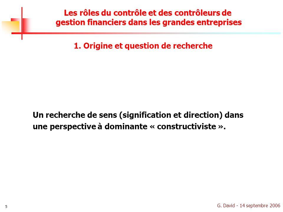 G. David - 14 septembre 2006 5 Les rôles du contrôle et des contrôleurs de gestion financiers dans les grandes entreprises Un recherche de sens (signi