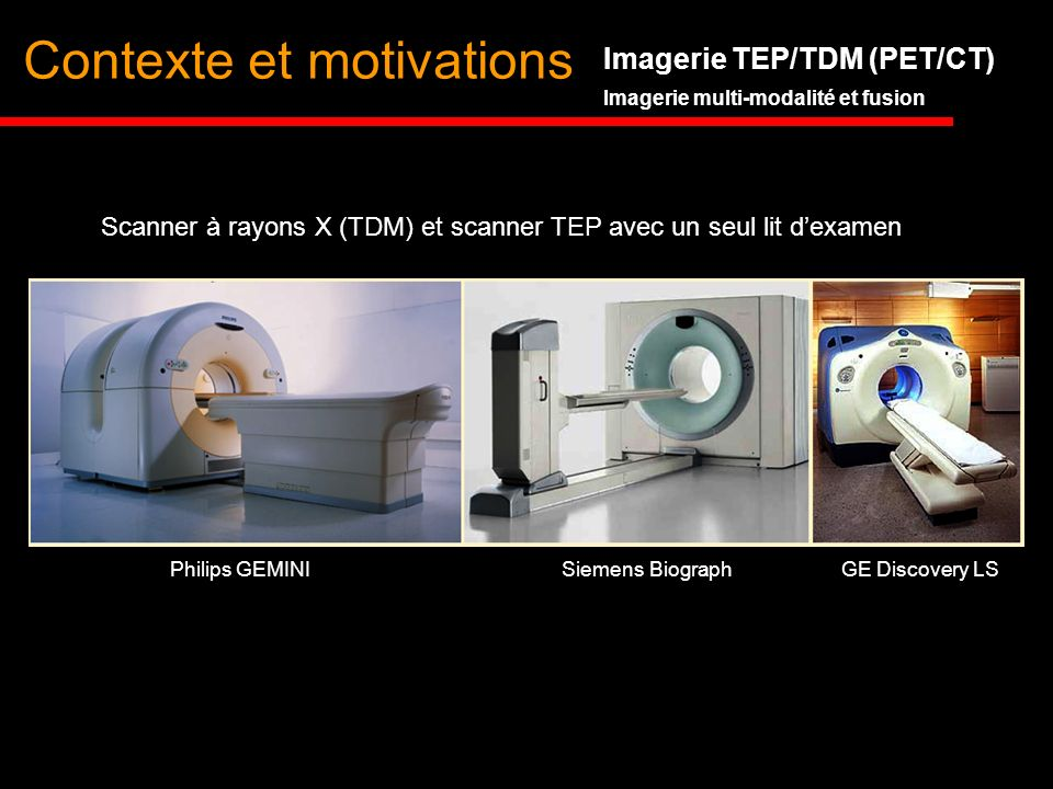 Imagerie TEP/TDM (PET/CT) Imagerie multi-modalité et fusion Contexte et motivations