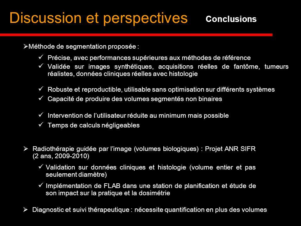 Conclusions Méthode de segmentation proposée : Précise, avec performances supérieures aux méthodes de référence Radiothérapie guidée par limage (volum