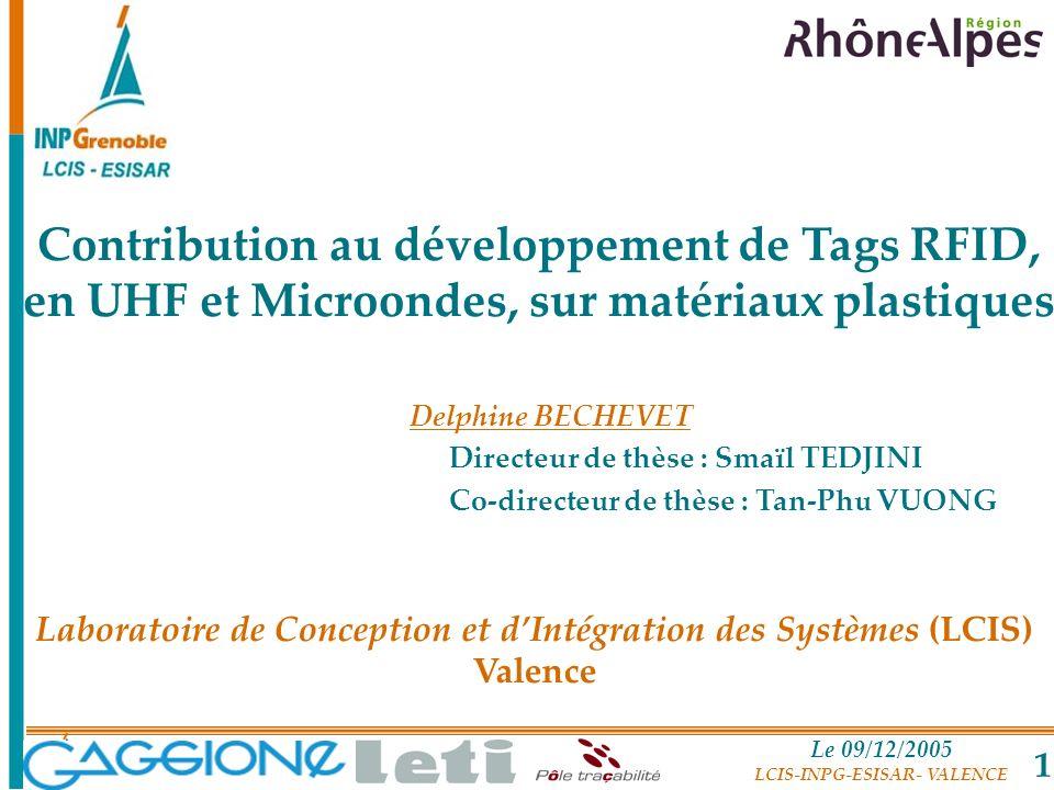 Le 09/12/2005 LCIS-INPG-ESISAR- VALENCE 1 Contribution au développement de Tags RFID, en UHF et Microondes, sur matériaux plastiques Delphine BECHEVET