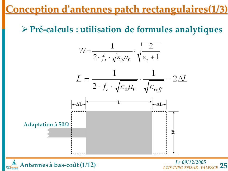 Le 09/12/2005 LCIS-INPG-ESISAR- VALENCE 25 Pré-calculs : utilisation de formules analytiques Conception d'antennes patch rectangulaires(1/3) Antennes