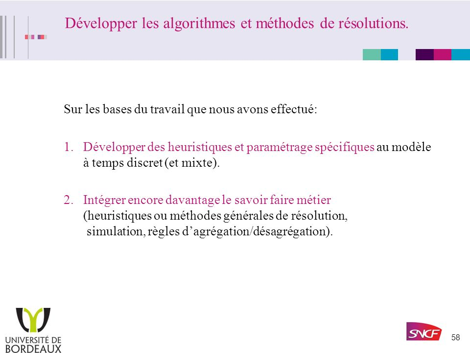 57 Perspectives: Développer des algorithmes/méthodes de résolution spécifiques. Critère et fonction objectif: que doit on optimiser? Etudier la coordi