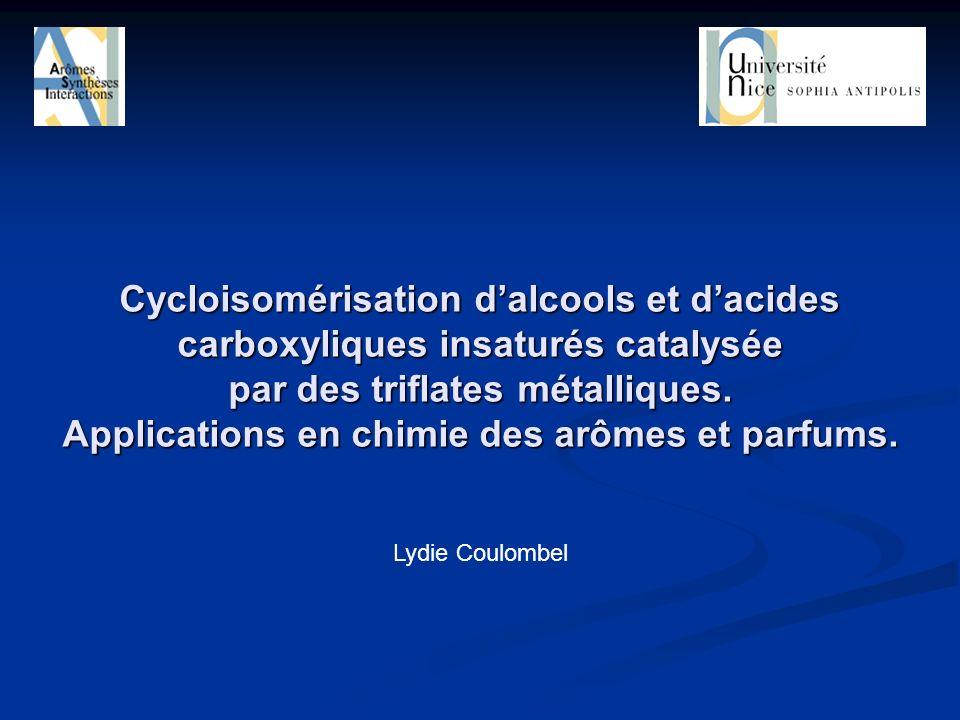 Cycloisomérisation dalcools et dacides carboxyliques insaturés catalysée par des triflates métalliques. Applications en chimie des arômes et parfums.