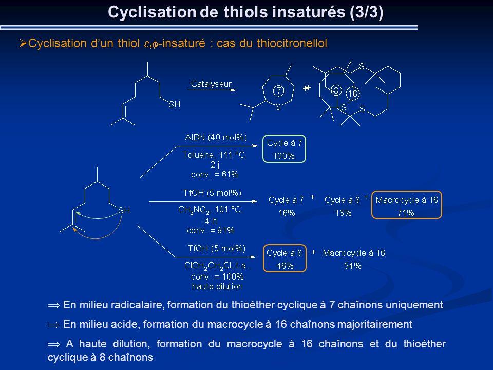 Cyclisation de thiols insaturés (3/3) Cyclisation dun thiol -insaturé : cas du thiocitronellol En milieu radicalaire, formation du thioéther cyclique