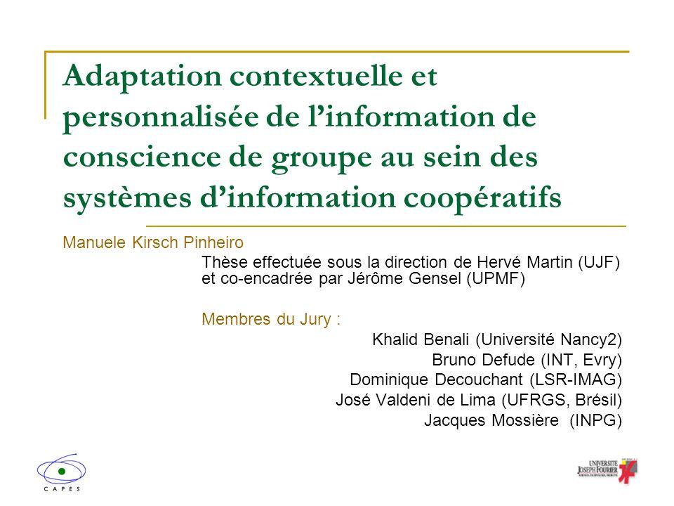 Adaptation contextuelle et personnalisée de linformation de conscience de groupe au sein des systèmes dinformation coopératifs Manuele Kirsch Pinheiro