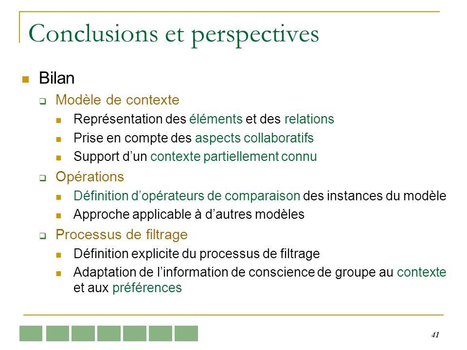 41 Conclusions et perspectives Bilan Modèle de contexte Représentation des éléments et des relations Prise en compte des aspects collaboratifs Support