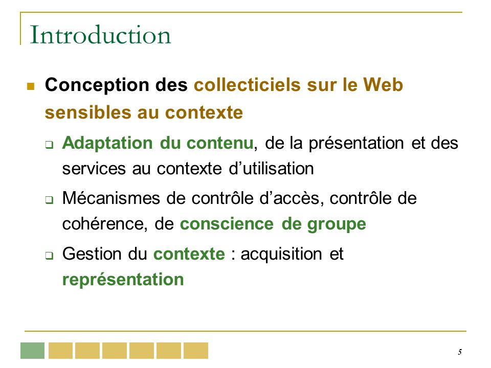 5 Introduction Conception des collecticiels sur le Web sensibles au contexte Adaptation du contenu, de la présentation et des services au contexte dut